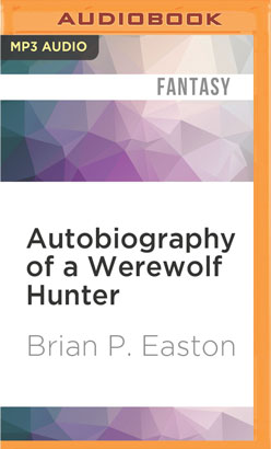 Autobiography of a Werewolf Hunter