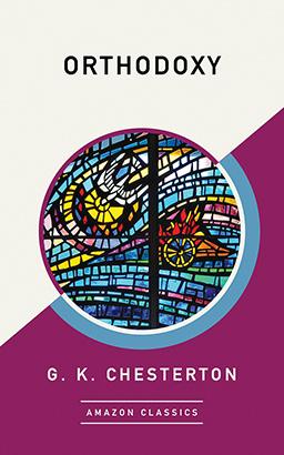 Orthodoxy (AmazonClassics Edition)
