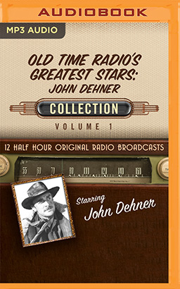 Old Time Radio's Greatest Stars: John Dehner Collection 1