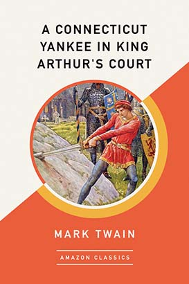 Connecticut Yankee in King Arthur's Court (AmazonClassics Edition), A
