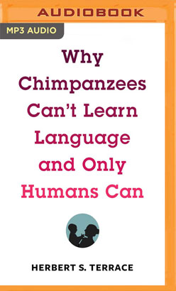 Why Chimpanzees Can't Learn Language and Only Humans Can