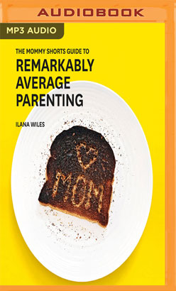 Mommy Shorts Guide to Remarkably Average Parenting, The