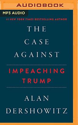 Case Against Impeaching Trump, The