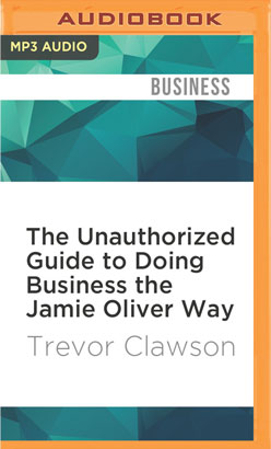 Unauthorized Guide to Doing Business the Jamie Oliver Way, The