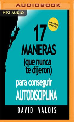 17 Maneras (Que Nunca Te Dijeron) Para Conseguir Autodisciplina (Narración en Castellano)