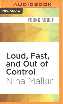 Loud, Fast, and Out of Control