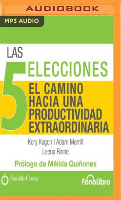Las 5 Elecciones, El Camino hacia una Productividad Extraordinaria