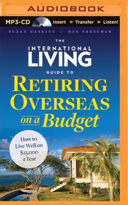 International Living Guide to Retiring Overseas on a Budget, The