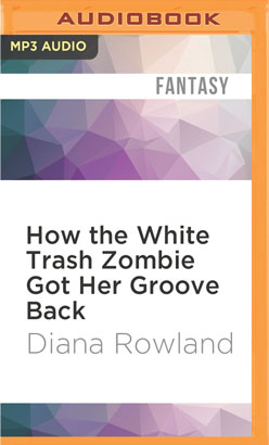 How the White Trash Zombie Got Her Groove Back