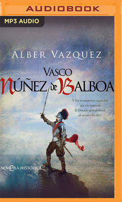 Vasco Núñez de Balboa (Narración en Castellano) (Spanish Edition)