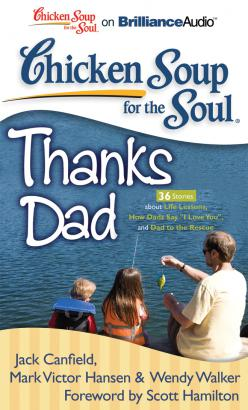 "Chicken Soup for the Soul: Thanks Dad - 36 Stories about Life Lessons, How Dads Say ""I Love You"", and Dad to the Rescue"