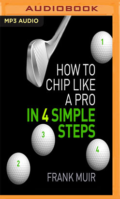 How to Chip Like a Pro in 4 Simple Steps