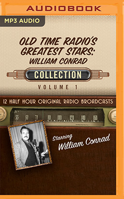 Old Time Radio's Greatest Stars: William Conrad Collection 1