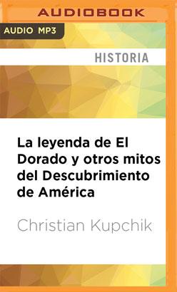 La leyenda de El Dorado y otros mitos del Descubrimiento de América