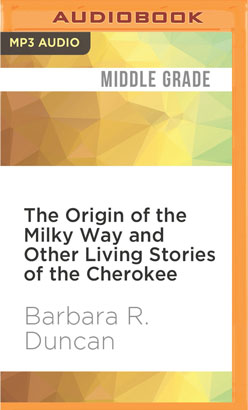 Origin of the Milky Way and Other Living Stories of the Cherokee, The