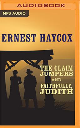 Claim Jumpers and Faithfully, Judith, The