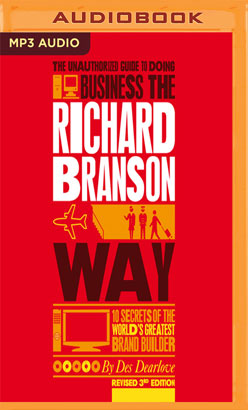 Unauthorized Guide to Doing Business the Richard Branson Way, The