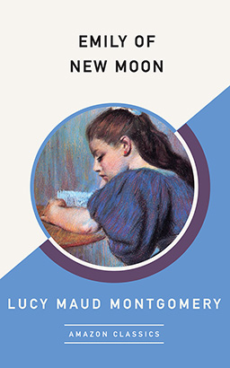 Emily of New Moon (AmazonClassics Edition)