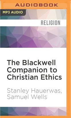 Blackwell Companion to Christian Ethics, The