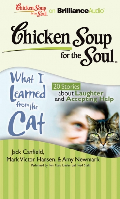 Chicken Soup for the Soul: What I Learned from the Cat - 20 Stories about Laughter and Accepting Help