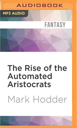 Rise of the Automated Aristocrats, The