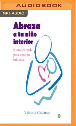 Abraza a tu niño interior (Narración en Castellano)