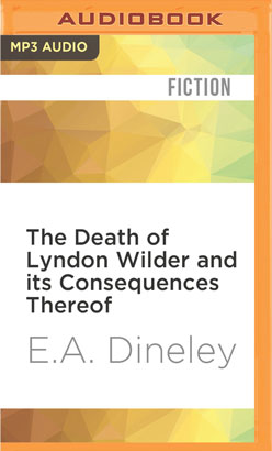 Death of Lyndon Wilder and its Consequences Thereof, The