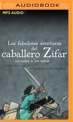 Las Fabulosas Aventuras Del Caballero Zifar Contada A Los Niños (Narración en Castellano)