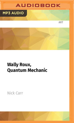 Wally Roux, Quantum Mechanic