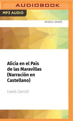 Alicia en el País  de las Maravillas (Narración en Castellano)
