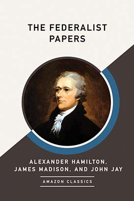 Federalist Papers (AmazonClassics Edition), The