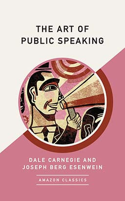 Art of Public Speaking (AmazonClassics Edition), The