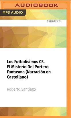 Los Futbolísimos 03. El Misterio Del Portero Fantasma (Narración en Castellano)