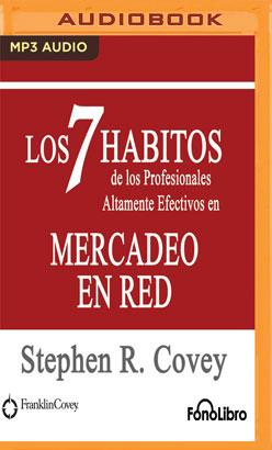 Los 7 Habitos de los Profesionales Altamente Efectivos en Mercadeo en Red