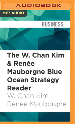 W. Chan Kim & Renée Mauborgne Blue Ocean Strategy Reader, The