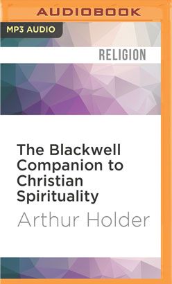 Blackwell Companion to Christian Spirituality, The
