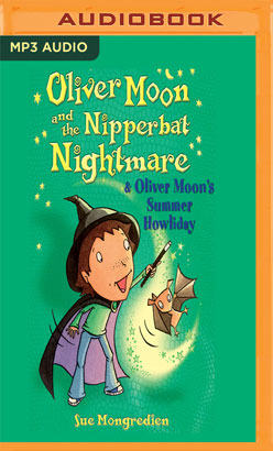 Oliver Moon and the Nippbat Nightmare & Oliver Moon's Summer Howliday