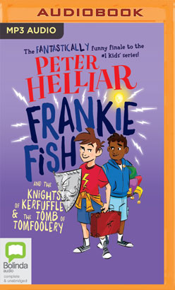 Frankie Fish and the Knights of Kerfuffle & the Tomb of Tomfoolery