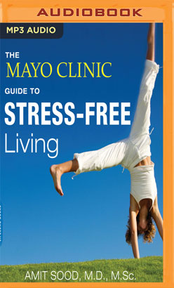 Mayo Clinic Guide to Stress-Free Living, The