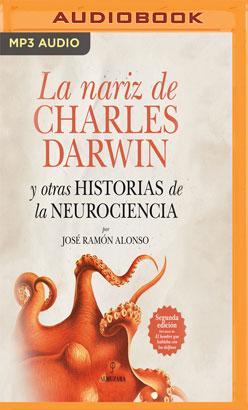 La nariz de Charles Darwin: y otras historias de la Neurociencia