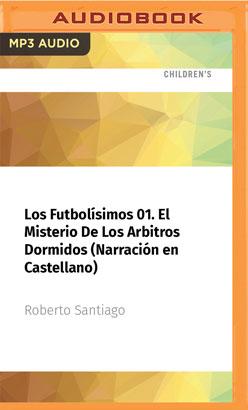 Los Futbolísimos 01. El Misterio De Los Arbitros Dormidos (Narración en Castellano)