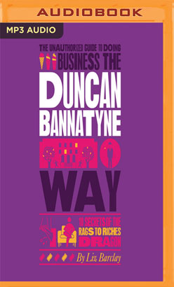 Unauthorized Guide to Doing Business the Duncan Bannatyne Way, The