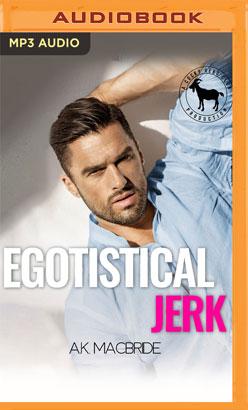 Egotistical Jerk