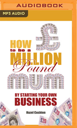 How to Be a Million Pound Mum by Starting Your Own Internet Business