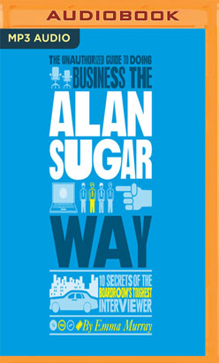Unauthorized Guide to Doing Business the Alan Sugar Way, The