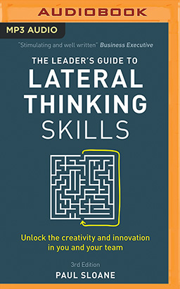 Leader's Guide to Lateral Thinking Skills, 3rd Edition, The