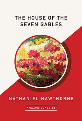 House of the Seven Gables (AmazonClassics Edition), The