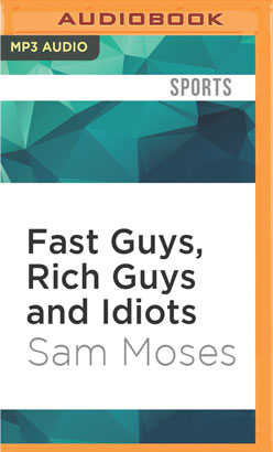 Fast Guys, Rich Guys and Idiots