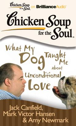 Chicken Soup for the Soul: What My Dog Taught Me about Unconditional Love