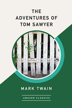 Adventures of Tom Sawyer (AmazonClassics Edition), The